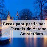 Becas en Amsterdam para participar en una Escuela de Verano