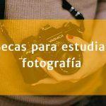 Becas para estudiar fotografía