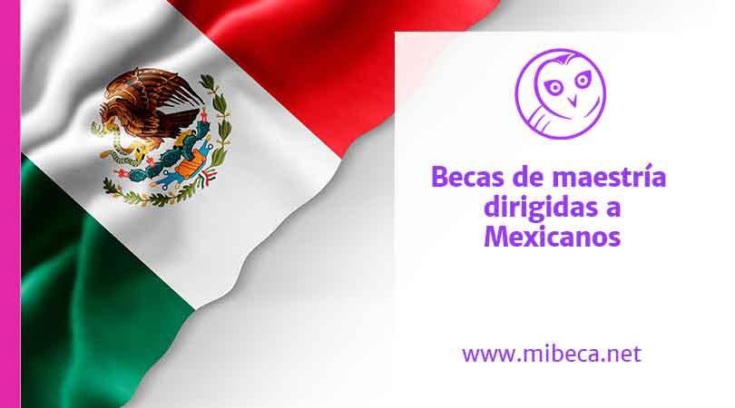 Becas para Maestría dirigidas a Mexicanos