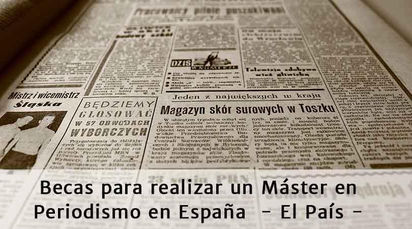 Becas de periodismo para realizar el Máster de El País
