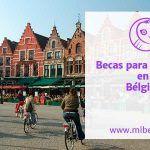 Becas para estudiar maestría o cursos cortos en Bélgica