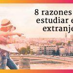 8 razones para estudiar en el extranjero