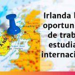 Irlanda brinda oportunidades de trabajo a estudiantes Internacionales