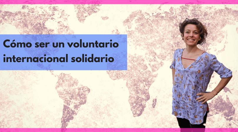 Cómo ser un voluntario internacional solidario