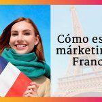 ¿Cómo estudiar marketing o negocios en Francia?