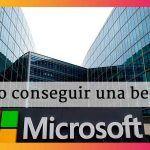 ¿Cómo optar y conseguir una beca de Microsoft?